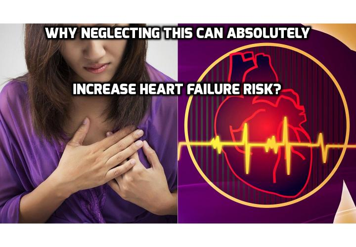 Why Neglecting This Can Absolutely Increase Heart Failure Risk? I'm sure by now you are well aware that high cholesterol, type 2 diabetes and obesity can increase heart failure risk. What you may not be aware of is there is one condition that is not related to heart health that can also increase heart failure risk. Read on to find out more.