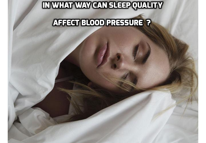 Can Bad Sleeping Quality Affect Blood Pressure, Really? Did you know that by just slightly changing the way you sleep; you can drop your blood pressure a whopping 15 points? How in what way can sleeping quality affect blood pressure?