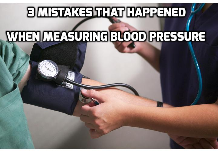 3 Mistakes That Happened When Measuring Blood Pressure - Practice doesn't necessarily make perfect, and this is especially true when measuring blood pressure. Many people don't realize that WHEN and WHERE you take your blood pressure is as important as HOW. This can lead to misdiagnosis where people who don't actually have high blood pressure are forced on medications with serious side effects.