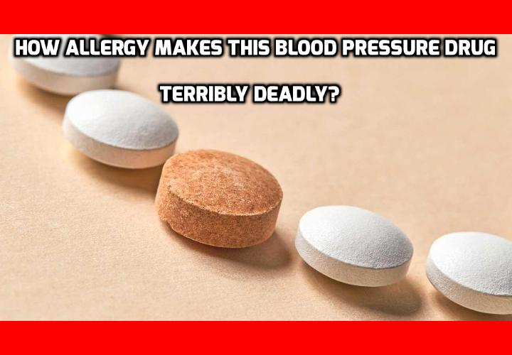 How Allergy Makes this Blood Pressure Drug Terribly Deadly? This is what you should know if you are taking this type of blood pressure drug - ACE inhibitors. The simple act of having a healthy snack can become dangerous due to a strange allergy risk that is newly discovered among one of the most widely prescribed high blood pressure medications, according to a new study. Read on to find out more.
