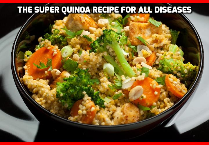 "Revealing Here Super Quinoa Recipes for ALL Diseases - Quinoa is very high in protein. And one of few vegetarian sources that are ""complete protein"", meaning it has all nine types of amino acids humans need on a daily basis. Revealing Here One of the Super Quinoa Recipes for ALL Diseases"