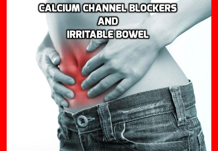 What Is So Bad About Calcium Channel Blockers?  What can be the side effects of Calcium Channel Blockers especially if you have irritable bowel? Read on here to find out more