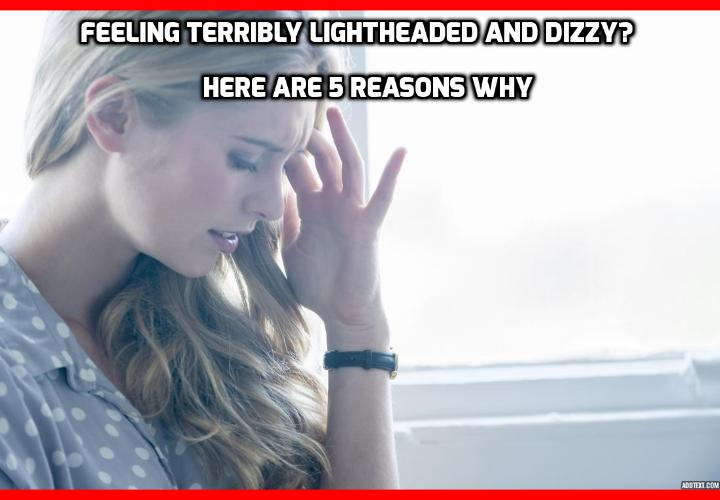5 Reasons You are Feeling Terribly Lightheaded and Dizzy - Feeling terribly lightheaded and dizzy or experiencing vertigo from time to time is most likely not a serious issue. Often it can be treated by a glass of water or sitting down for a minute. But it can also be a sign of lethal diseases building up that need to be treated. That's why today I'm going to tell you about 5 causes of feeling terribly lightheaded and dizzy that you can check off today.
