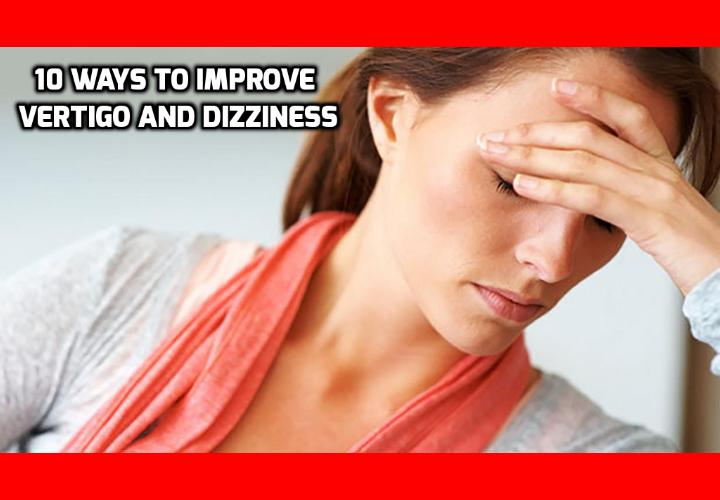 10 Ways to Improve Vertigo and Dizziness - More than 80% of people over 65 experience vertigo and dizziness once in a while. Many suffer those spells daily.Vertigo is the number one cause of falling, resulting in broken bones and other injuries. The fact is though, when you feel vertigo, it's pretty easy to pull yourself out of it and be clear and balanced again in seconds. Today, I'm going to tell you about 10 ways to improve vertigo and dizziness once you start feeling dizzy: