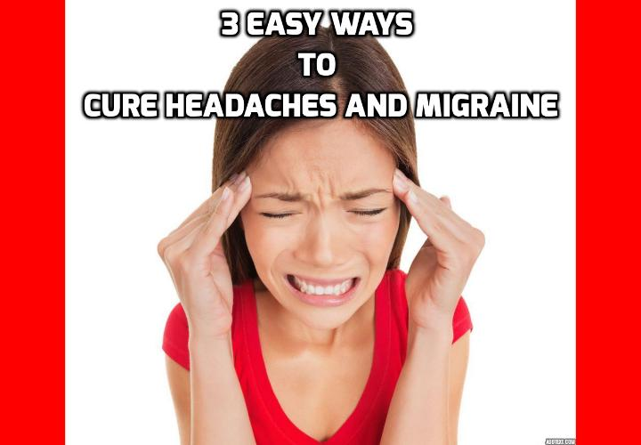 3 Best Easy Ways to Cure Headaches and Migraine - To cure headaches and migraine is among some of the costliest conditions in the US. The debilitating bouts interfere with work, family life, and even normal daily activities like bathing, cooking, and cleaning. But there are natural ways to prevent and undo headaches and even migraines that don't have to break the bank or take up your entire day.These 3 tips are a sure-fire way to overcome the chains of headache and migraine, and keep you in a healthier state so you aren't grounded by pain and missing out on life.