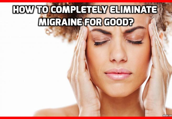 How to Completely Eliminate Migraine for Good? In order to completely eliminate migraine for good, it is important to address all the triggers for migraine attacks (emotional, diet and oxygen) and eliminate them systematically. Read on here to find out more about this All-Natural Migraine and Headache Program that can help you to achieve it.