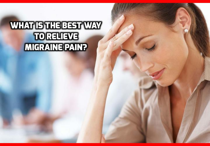 What is the Best Way to Relieve Migraine Pain? What is the Best Way to Relieve Migraine Pain? Read on to find out more about this Migraine and Headache Program that explains how you can cure headaches and then gives you a simple, step-by-step approach to deal with it through easy exercises.This program can free you up from the costly drugs and supplements which can pose adverse side effects. It enhances your brain's oxygen level and gets rid of pain through exercises. Most importantly, it permanently treats your migraine and other types of headaches.