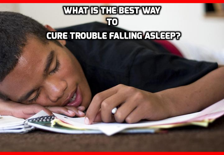 What is the Best Way to Cure Trouble Falling Asleep? Can't Sleep? Want to Cure Trouble Falling Asleep? Here's what to do in 4 Easy Steps