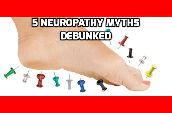 5 Neuropathy Myths Your Doctor May Have Told You - Today, I want to address some of the most commonly held neuropathy myths that suffering neuropathy patients have been told, or come to understand, due to the lack of patient education by the medical community. Read on to find out more.