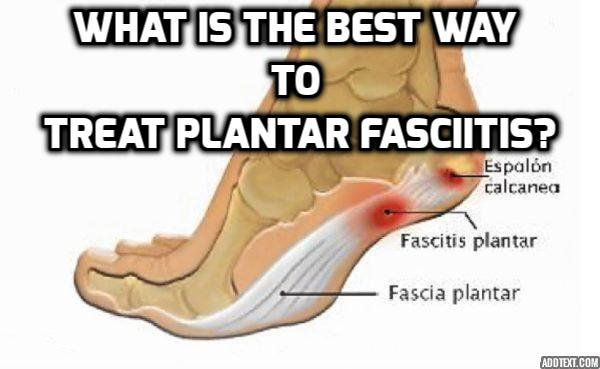 What is the Best Way to Treat Plantar Fasciitis?  Treat Plantar Fasciitis in Conventional Ways - Traditionally, Plantar Fasciitis has been treated with orthotic devices, medication, and even surgery. However, it's important to note that there are a number of all-natural ways to treat plantar fasciitis that you can do at home that can stop the pain and cure Plantar Fasciitis. Read on to find out more.
