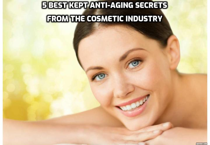 5 Best-Kept Anti-Aging Secrets from Cosmetic Industry - Do you want to stay healthy and beautiful? Here are some anti-aging secrets you can use.