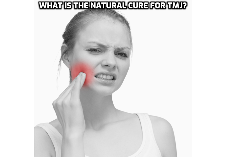 What is the Natural Cure for TMJ? Why is natural cure for TMJ better? Reasons are little or no side effects, natural remedies are non-invasive and do not interfere with the body's mechanism. If you too are looking for a credible and secure remedy for your TMJ disorder, read on to find out more.