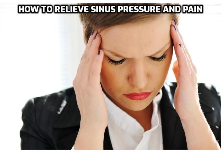 What is the Best Way to Relieve Sinus Pressure and Pain Naturally? Relieve Sinus Pressure and Pain Naturally - Having a sinus infection can be a painful experience for almost everyone who has suffered from it. The pain can be severe to the extent of causing disruptions in day-to-day lives of individuals. However, sinus infection treatment can be used to ease the pain.