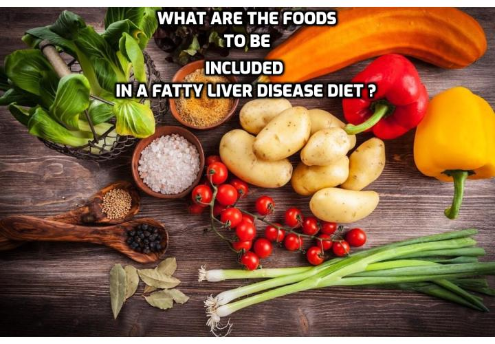 What are the foods to be included in a fatty liver disease diet? The 1st step in your fatty liver disease diet is to give up the alcohol and start spending less time with your friends who you tend to drink alcohol with - or convince them all to go the healthy way. You can also sign up for some healthy eating cooking classes.