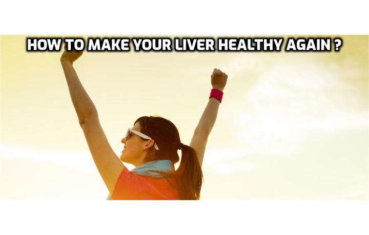 What are the Best Ways to Make Your Liver Healthy Again?  If you want to make your liver healthy again, here is a list of 11 eating habits to make sure you are already including in your daily routines. Read on to find out more.
