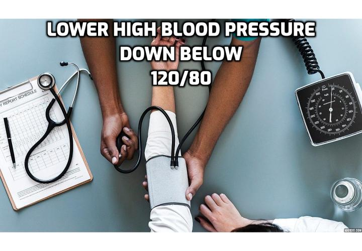 What is the Best Way to Lower High Blood Pressure Down Below 120/80?  Lower High Blood Pressure Down Below 120/80 - It's great to know that more people than ever before are beating cancer and that we're now more educated than ever about the positive diet and lifestyle choices which can reduce the risk of it developing in the first place. Now, we don't want to sound the alarm, but if you suffer from high blood pressure or type 2 diabetes then one new piece of information needs to prompt you to take action soon.