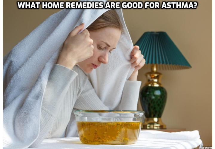 Treatment of Asthma – What Home Remedies Are Good for Asthma?  Treatment of Asthma - If you suffer from asthma, you should definitely try at least one of these herbal blends. They have the advantage of being 100% natural and of not presenting any side effects which may damage or affect your health in a negative way.