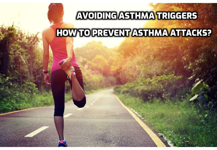 Avoiding Asthma Triggers – How to Prevent Asthma Attacks? Avoiding Asthma Triggers - When you suffer from a disease it is highly important to understand its symptoms and the way it functions so that you can act accordingly. This is even more important when you are suffering from asthma, as this is a chronic disease with severe manifestations from time to time, but which can be avoided if you can recognize the symptoms which signal an asthma attack.