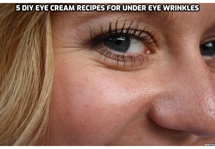 5 DIY Eye Cream Recipes for Under Eye Wrinkles - Are you looking for ways to reduce the appearance of under eye wrinkles? Here are 5 DIY Eye Cream Recipes to help you to keep crow's feet and fine lines away