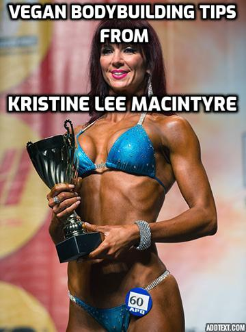 Vegan Bodybuilding Tips - Kristine Lee MacIntyre, Canfitpro Certified Personal Trainer, talks about the path that led her to vegan bodybuilding, her sample meal plan for leaning out, her favourite post workout meal, her training regiments and her tips for success in bodybuilding.