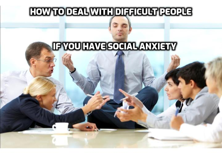 How to deal with difficult people if you have social anxiety? To get rid of anxiety, you have to use relaxation coping techniques (be very relaxed and breathe deeply through your belly) and to change the way your mind works. Read on to find out more.