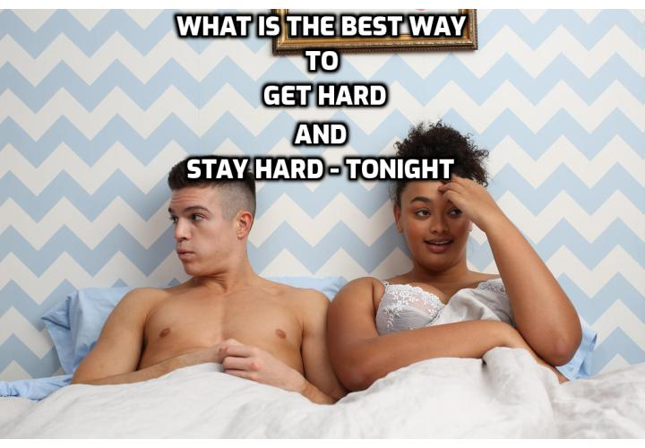 What is the Best Way to Get Hard and Stay Hard – Tonight  .What is the Best Way to Get Hard and Stay Hard – Tonight