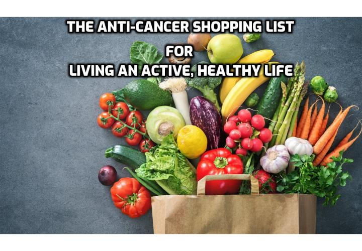 Eating the wrong foods can make you sick. Here's a list of the best foods for living an active, healthy life that will stop cancer and a bunch of other diseases dead in their tracks