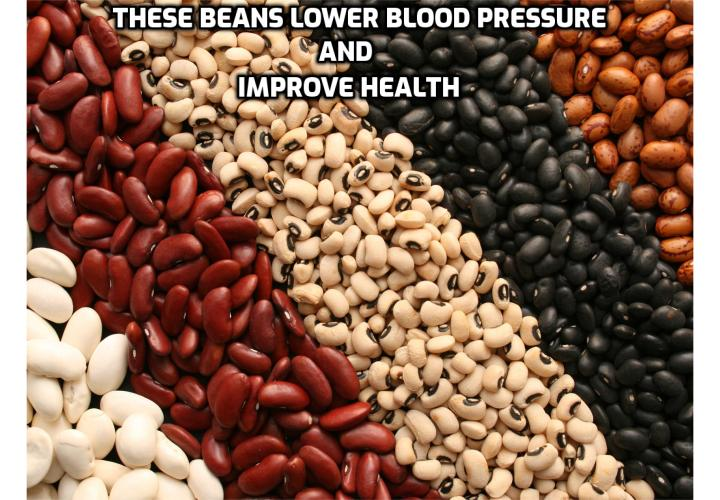 "Quickest Way to Get Blood Pressure Down to Below 120/80 - Beans have been on the ""must eat"" list for many years because of their abundant health benefits, but there are five in particular that are by far the best because of their nutritive content. Canadian researchers recently published their top 5 healthy legumes to include in your meals. This list is great for all, but especially if you don't eat meat, need to seriously increase your fiber intake, and/or get cholesterol and blood pressure under control."