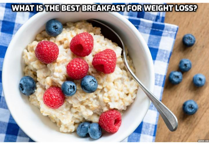 Eating a morning meal is a healthy habit for everyone, and it's especially important if you're watching your weight or trying to lose weight. But what breakfast will really help you accelerate your weight loss? What is the best breakfast for weight loss?