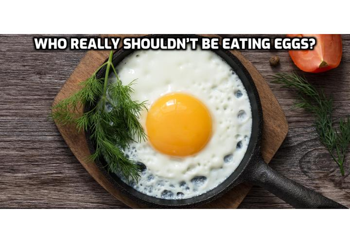 Should you stop eating eggs? According to a study by the University of Texas, approximately 1.7% of people living in the United States have egg hypersensitivity. They experience extreme symptoms like vomiting, swelling and other signs of an allergy. Those who fall under this category should steer clear of eggs altogether. Under normal circumstance, everyone can eat eggs and make use of its nutrients.