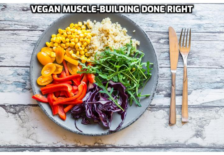The Basics of Vegan Muscle-Building - When you look at the facts, a vegan bodybuilding diet makes lots of sense. In fact, it's not that different from a meat-based bodybuilding plan.To build muscle (or to lose fat), the meal plan for a vegan and a meat-eater are essentially the same in terms of nutrient and caloric intake. It all boils down to dialing in your macronutrient intake to the right ratio, based on your fitness goals (and physical/biological status). Essentially, there are three steps for building muscle mass with vegan foods. Read on to find out more.