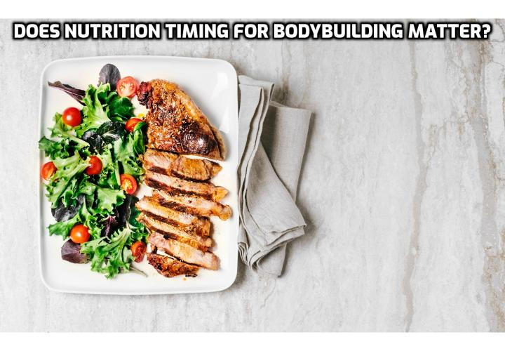 Nutrition timing for bodybuilding is not nearly as important as the hype suggests. The bottom line is to make sure that your aggregate daily nutritional needs are met by the time your head hits the pillow, regardless of timing and frequency of eating.
