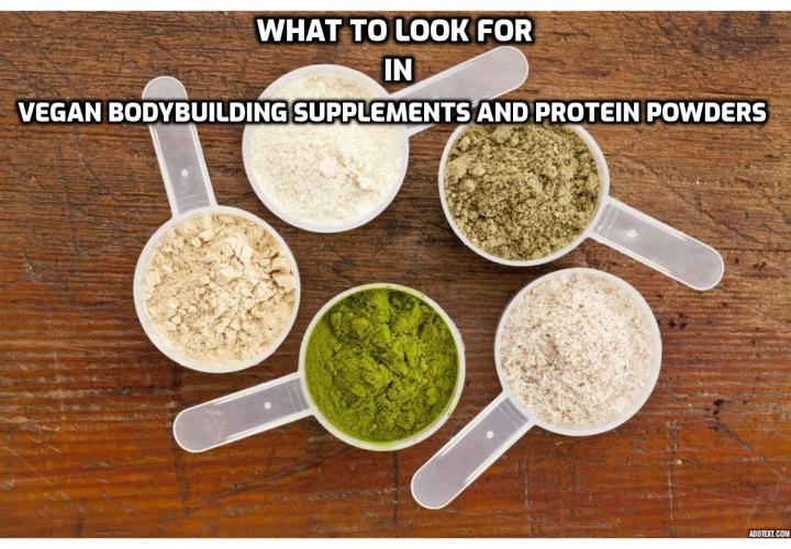 Highly-effective advertising has hypnotized us to believe that we need supplements. Whether you're a competitive athlete or bodybuilder, casual fitness enthusiast or gym rat, we have been conditioned to take powders and pills to get ahead. In this article, we discuss what to look for in vegan bodybuilding supplements and protein powders so you can make better choice