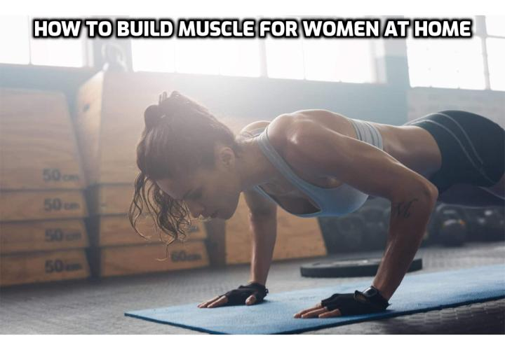 Build Muscle for Women at Home – For women to build muscle, it takes a lot of energy and resources. Start a muscle building workout routine. Get enough rest. Get enough protein.