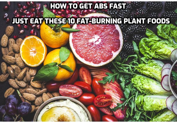 Some plant-based foods are better than others at burning fat and revealing those stunning abs underneath. Plenty of cookies, breads, and potato chips are meat-free, but that certainly doesn't mean they're healthy choices. Here are some of the best fat-burning plant foods that will help you carve the abs you crave