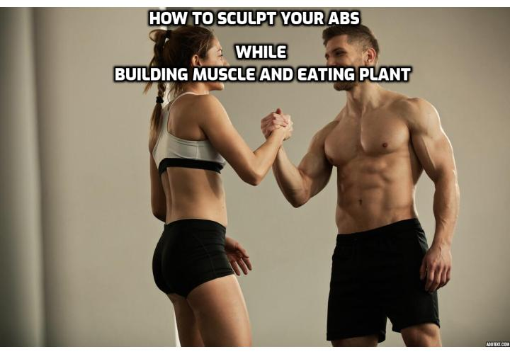 How to Sculpt Your Abs While Building Muscle and Eating Plant? This requires a combination of building muscle and losing fat. This can take a while. There is no quick fix for for getting defined abs; you cannot spot reduce fat or out-train a crappy diet.