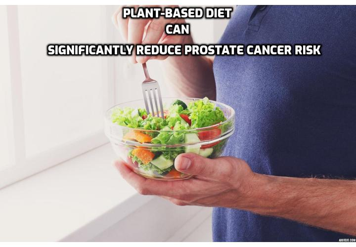 How plant-based diets can reduce prostate cancer risk? Plant-based diets mostly consist of large amounts of vegetables and fruits, the body receives high levels of antioxidants on a constant basis. This helps a lot in reducing inflammation, which will eventually play a major role in the development and progression of prostate cancer and other types of cancer, for that matter.